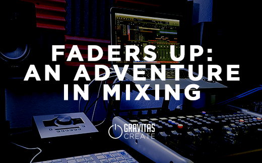 Faders Up: An Adventure in Mixing