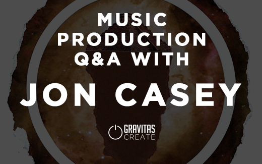 Music Production Q&A with Jon Casey - Gravitas Create